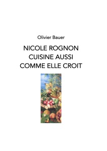 Couverture du livre: Olivier BAUER Nicole Rognon cuisine aussi comme elle croit